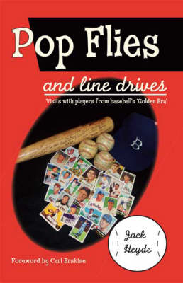 Pop Flies and Line Drives: Visits with Players from Baseball's Golden Era (Paperback)