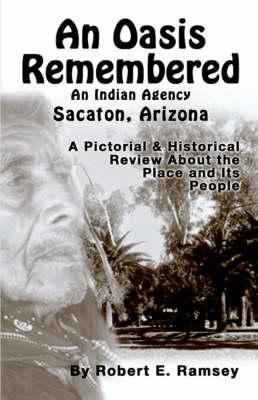 An Oasis Remembered: An Indian Agency Sacaton, Arizona (Paperback)