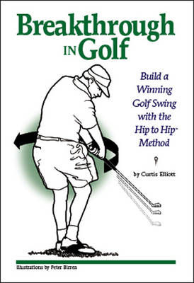 Breakthrough in Golf: Building a Winning Golf Swing with the Hip to Hip (TM) Method (Paperback)