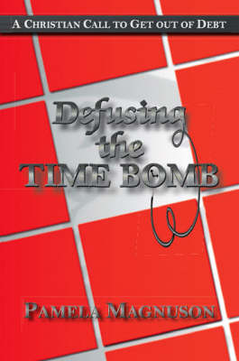 Defusing the Time Bomb: A Christian Call to Get Out of Debt (Paperback)