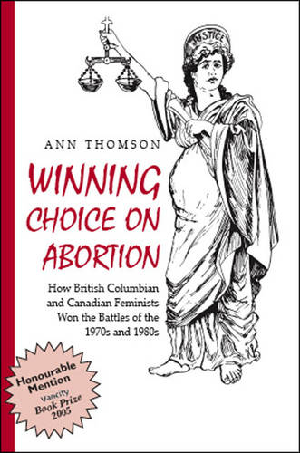 Winning Choice on Abortion: How British Columbian and Canadian Feminists Won the Battles of the 1970s and 1980s (Paperback)