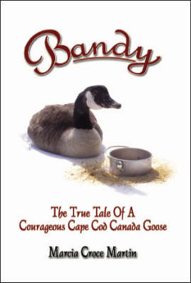 Bandy: The True Tale of a Courageous Cape Cod Canada Goose (Paperback)