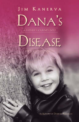 Dana's Disease: A Father's Journey into the World of Diabetes (Paperback)