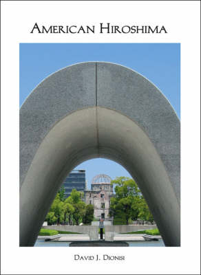 American Hiroshima: The Reasons Why and a Call to Strengthen America's Democracy (Paperback)
