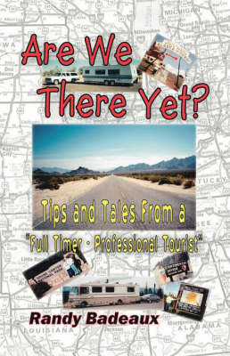 Are We There Yet?: Tips and Tales from a Full Timer Professional Tourist (Paperback)