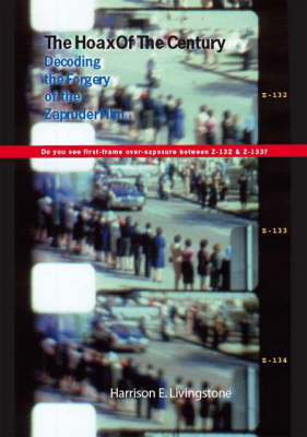 The Hoax of the Century: Decoding the Forgery of the Zapruder Film (Paperback)