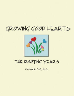 Growing Good Hearts: The Rooting Years (Paperback)