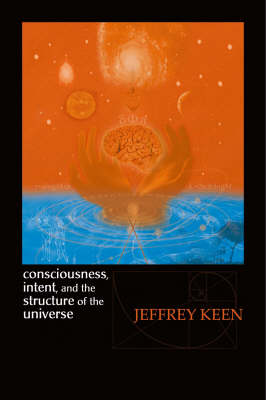 Consciousness, Intent, and the Structure of the Universe (Paperback)