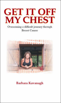 Get It Off My Chest: Overcoming a Difficult Journey Through Breast Cancer (Paperback)