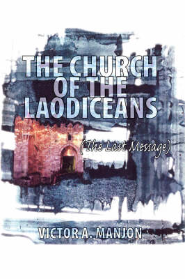 The Church of the Laodiceans: The Last Message (Paperback)