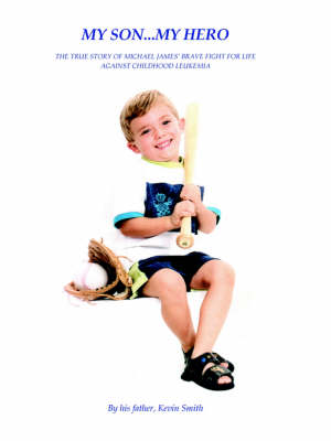 My Son... My Hero: The True Story of Michael James' Brave Fight Against Childhood Leukemia (Paperback)