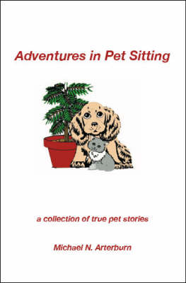 Adventures in Pet Sitting: A Collection of True Pet Stories (Paperback)