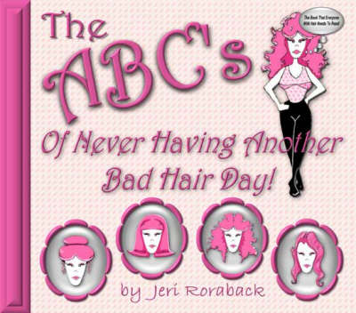 The ABC's of Never Having Another Bad Hair Day! (Paperback)