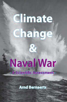 Climate Change and Naval War: A Scientific Assessment (Paperback)