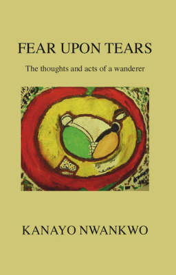 Fear Upon Tears: The Thoughts and Acts of a Wanderer (Paperback)