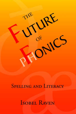 The Future of Fonics: Spelling and Literacy (Paperback)