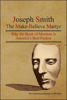 The Make-believe Martyr: An Introduction to Literary Excellence in the Book of Mormon (Paperback)