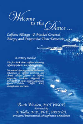 Welcome to the Dance: Caffeine Allergy - A Masked Cerebral Allergy and Progressive Toxic Dementia (Paperback)