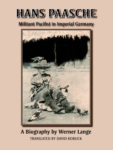 Hans Paasche: Militant Pacifist in Imperial Germany (Paperback)