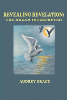 Revealing Revelation: The Dream Interpreted (Paperback)