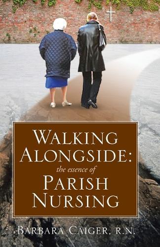 Walking Alongside: The Essence of Parish Nursing (Paperback)