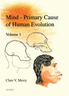 Mind: v. 1: Primary Cause of Human Evolution (Paperback)