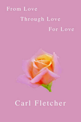 From Love, Through Love, For Love (Paperback)