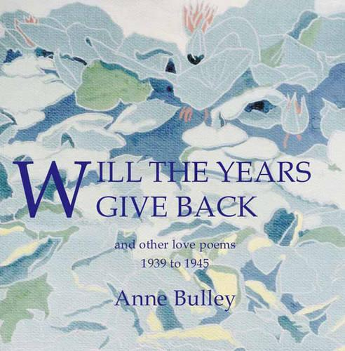 Will the Years Give Back and Other Love Poems, 1939-1945 (Paperback)