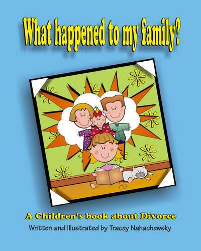 What Happened to My Family?: A Children's Book About Divorce (Paperback)