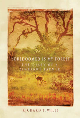 Foredoomed is My Forest: The Diary of a Zimbabwe Farmer (Paperback)