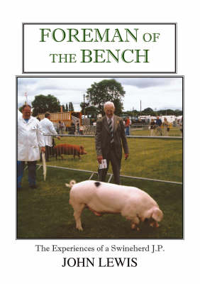 Foreman of the Bench: The Experiences of a Swinehard J.P. (Paperback)
