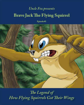 Brave Jack the Flying Squirrel: Legend of How Flying Squirrels Got Their Wings Episode 1 (Paperback)