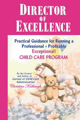 Director of Excellence: Practical Guidance for Running a Professional, Profitable, Exceptional Child Care Program (Paperback)