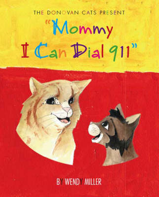 Donovan Cat's Presents: Mommy I Can Dial 911! - Teach Me Toddler S. No. 2 (Paperback)