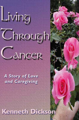 Living Through Cancer: A Story of Love and Caregiving (Paperback)