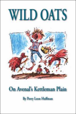 Wild Oats: On Avenal's Kettleman Plain (Paperback)