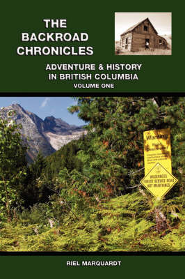 The Backroad Chronicles: Adventure and History in British Columbia v. 1 (Paperback)