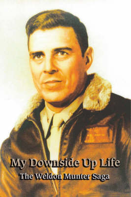 My Downside Up Life: The Weldon Munter Saga (Paperback)