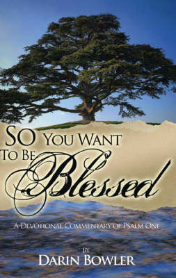 So You Want to be Blessed: A Devotional Commentary of Psalm 1 (Paperback)