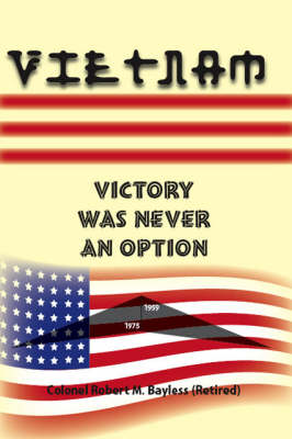Vietnam: Victory Was Never an Option (Paperback)