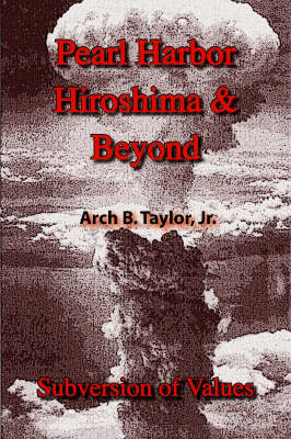 Pearl Harbor, Hiroshima and Beyond: Subversion of Values (Paperback)