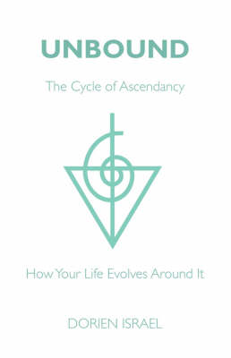 Unbound: The Cycle of Ascendancy - How Your Life Evolves Around it (Paperback)