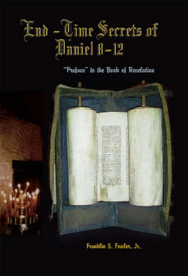 End-time Secrets of Daniel 8-12: Preface to the Book of Revelation (Paperback)