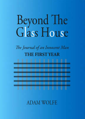 Beyond the Glass House: The Journal of an Innocent Man - The First Year (Paperback)