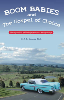Boom Babies and the Gospel of Choice: Making Choices, Reclaiming Power and Creating Change (Paperback)
