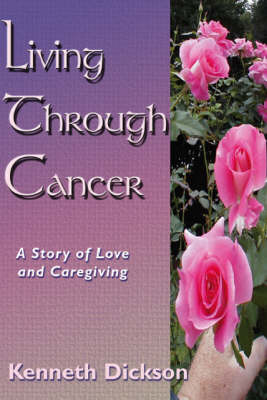 Living Through Cancer: AND Workbook: A Story of Love and Caregiving (Paperback)