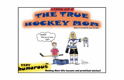 A Comical Look at the True Hockey Mom (Paperback)