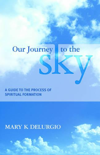 Our Journey to the Sky: A Guide to the Process of Spiritual Formation (Paperback)
