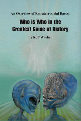 An Overview of Extraterrestrial Races: Who is Who in the Greatest Game of History (Paperback)