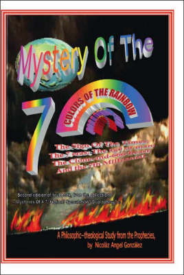 Mystery of the 7 Colors of the Rainbow: A Philosophic-theological Study from the Prophecies (Paperback)